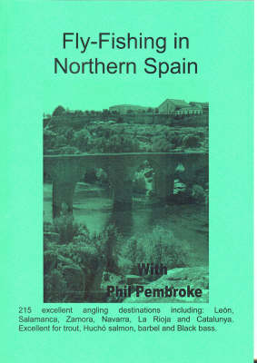The Smooth Guide to Fly Fishing in Central-northern Spain: Leon, Salamanca and Zamora - Phil's Fishing Guide Books No. 7 (Paperback)