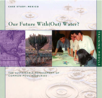 Our Future with (Out) Water?: The Sustainable Management of Common Pool Resources (CD-ROM)