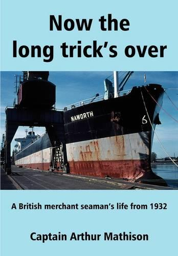 Now the Long Trick's Over: A British Merchant Seaman's Life from 1932 (Paperback)