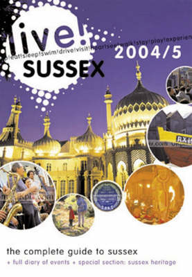 Live Sussex 2004/2005: A Comprehensive Guide to Leisure in Sussex (Paperback)