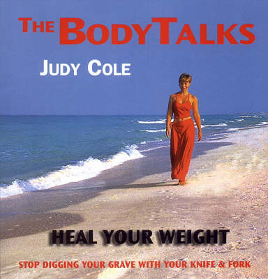 Heal Your Weight: Stop Digging Your Grave with Your Knife and Fork - Body Talks S. (Paperback)