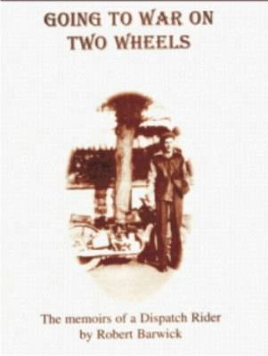 Going to War on Two Wheels: The Memoirs of a Dispatch Rider (Paperback)