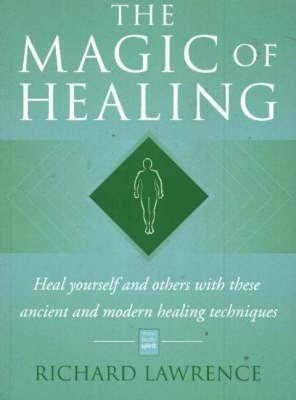 The Magic of Healing: Heal Yourself and Others with These Ancient and Modern Healing Techniques (Paperback)