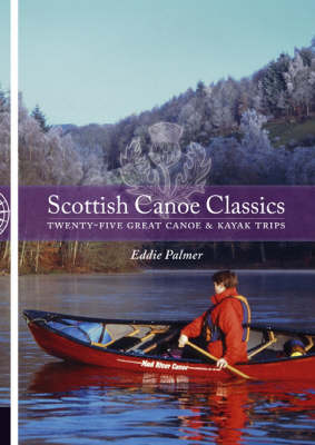 Scottish Canoe Classics: Twenty-five Great Canoe and Kayak Trips (Paperback)