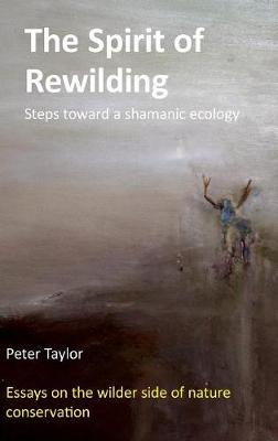 The Spirit of Rewilding: Steps Toward a Shamanic Ecology (Hardback)