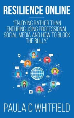 Resilience Online: Enjoying Rather Than Enduring Using Professional Social Media and How to Block the Bully (Paperback)