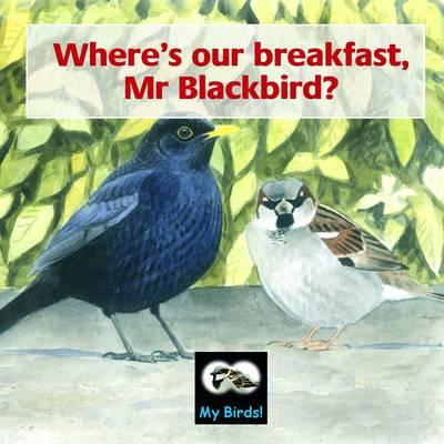Where's Our Breakfast, Mr Blackbird? (Paperback)