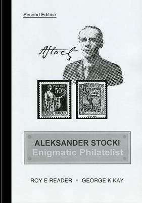 Aleksander Stocki: Enigmatic Philatelist: Army Officer, Stamp Dealer, Prolific Producer of Preudo-Military Labels and Publisher of Philatelic Literature (Paperback)