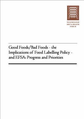 Good Foods/bad Foods - The Implications of Food Labelling Policy - And EFSA: Progress and Priorities (Paperback)