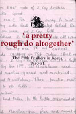 """A Pretty Rough Do Altogether"": The Fifth Fusiliers in Korea 1950-1951 (Hardback)"