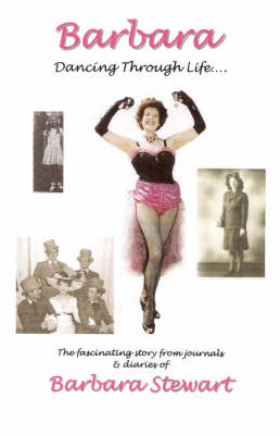 Barbara 'Dancing Through Life ...': Pt. 1: The Fascinating Story from Journals and Diaries of Barbara Stewart (Paperback)
