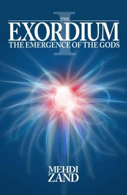 The Exordium: v. 1: The Emergence of the Gods (Paperback)