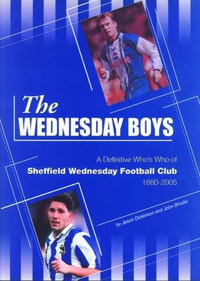 The Wednesday Boys: A Definitive Guide to Sheffield Wednesday Football Club (Paperback)