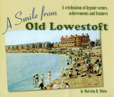 A Smile from Old Lowestoft: A Celebration of Bygone Scenes, Achievements and Features - Sea and Land Heritage Research Series No. 14 (Paperback)