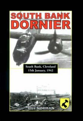 South Bank Dornier: South Bank, Cleveland 15 January 1942 (Paperback)