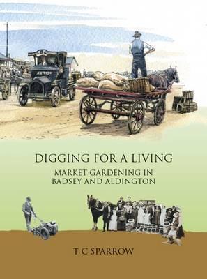 Digging for a Living: Market Gardening in Badsey and Aldington (Paperback)