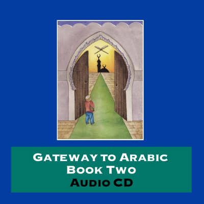 Gateway to Arabic: Bk. 2 - Gateway to Arabic (CD-Audio)