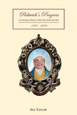 Pickwick's Progress: A Centenary History of the City Pickwick Club (Hardback)