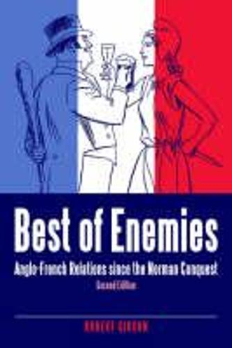 Best of Enemies: Anglo-French Relations Since the Norman Conquest (Hardback)