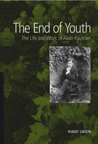 The End of Youth: The Life and Work of Alain-Fournier (Paperback)