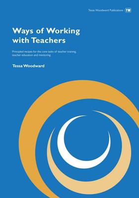 Ways of Working with Teachers: Principled Recipes for the Core Tasks of Teacher Training (Paperback)