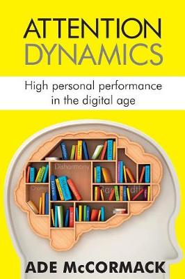 Attention Dynamics: High Personal Performance in the Digital Age - Digital Life 2 (Paperback)