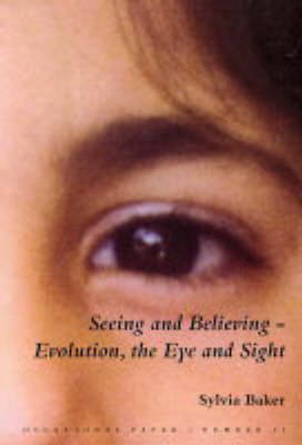 Seeing and Believing: Evolution, the Eye and Sight - Genesis Agendum Occasional Paper No. 11 (Paperback)