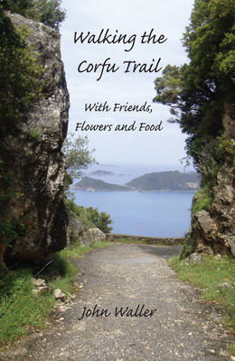 Walking the Corfu Trail: With Friends, Flowers and Food (Paperback)