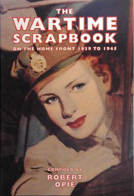Wartime Scrapbook: the Home Front 1939-1945 (Hardback)