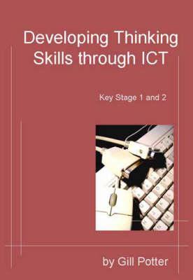 Developing Thinking Skills Through ICT: Key Stage 1 and 2 (Spiral bound)