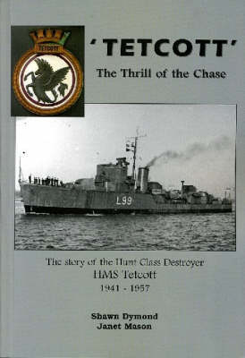 "'Tetcott' the Thrill of the Chase: The Story of the Hunt Class Destroyer ""HMS Tetcott"" 1941 - 1957 (Paperback)"