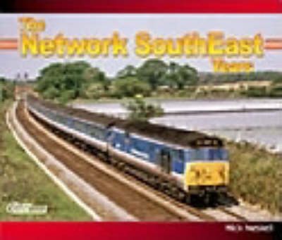 Network SouthEast Years: A Pictorial Tribute to the Network SouthEast Years (Paperback)