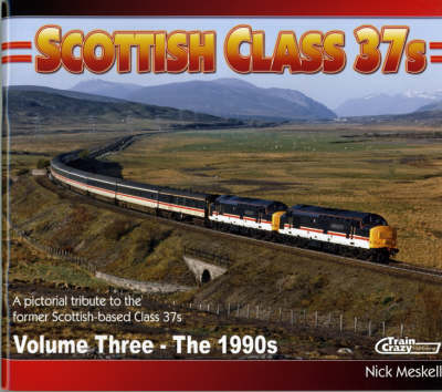 Scottish Class 37s: 1990s v. 3: A Pictorial Tribute to the Former Scottish-based Class 37s (Paperback)