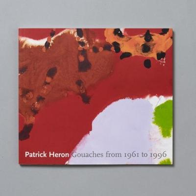 Patrick Heron: Gouaches from 1961 to 1999 (Paperback)