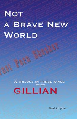Not a Brave New World: Gillian: Book 1 (Paperback)
