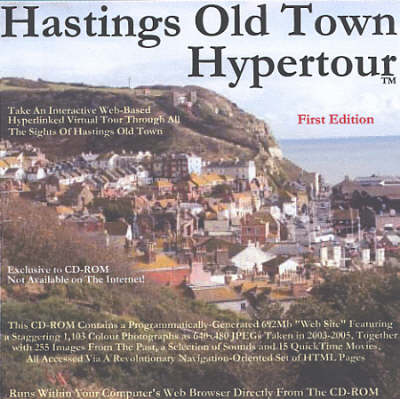 Hastings Old Town Hypertour: Take an Interactive Web-based Hyperlinked Virtual Tour Through All the Sights of Hastings Old Town - Hypertour S. (CD-ROM)