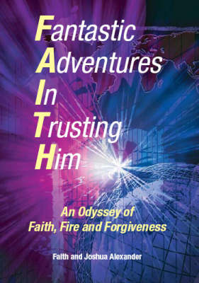 Fantastic Adventures in Trusting Him: An Odyssey of Faith,Fire and Forgiveness (Paperback)