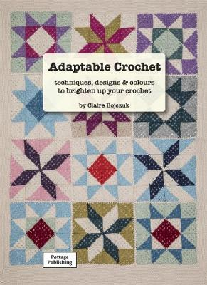 Adaptable Crochet: techniques, designs and colours to brighten up your crochet (Paperback)