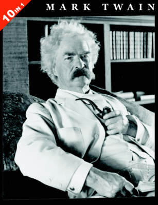 10 Books in 1: Mark Twain's Adventures of Tom Sawyer, Huckleberry Finn, Tom Sawyer Abroad, Tom Sawyer: Detective, Life On The Mississippi, Prince and The Pauper, Tragedy Of Pudd'nhead Wilson, Connecticut Yankee In King Arthur's Court, Roughing It, Followi (Paperback)