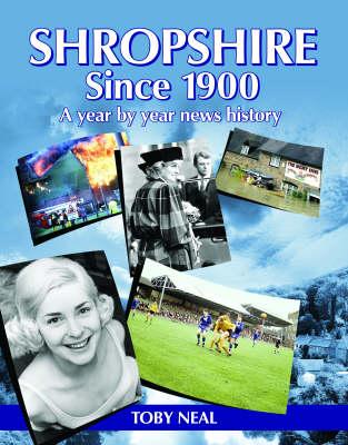 Shropshire Since 1900: A Year by Year News History (Hardback)