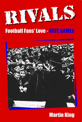 Rivals: Football Fans Love-hate Games (Paperback)
