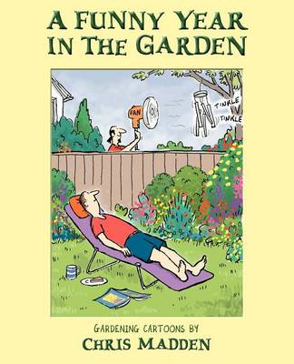 A Funny Year in the Garden: Gardening Cartoons by Chris Madden (Paperback)