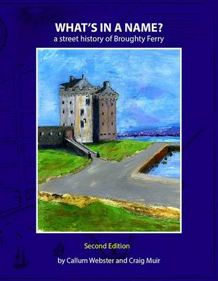 What's in a Name?: A Street History of Broughty Ferry (Paperback)