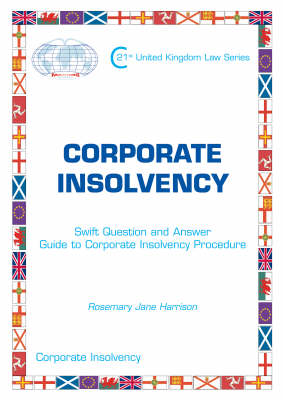 Corporate Insolvency - Swift Question and Answer Guide to Corporate Insolvency Procedure: Corporate Insolvency - Maxims Global 21st United Kingdom Law Series