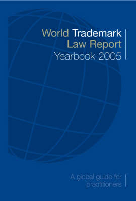 World Trademark Law Report Yearbook: A Global Guide for Practitioners (Paperback)