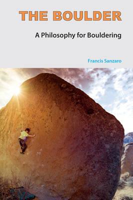 The Boulder: A Philosophy for Bouldering (Paperback)