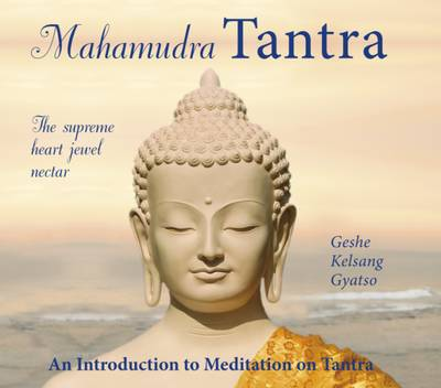 Mahamudra Tantra: An Introduction to Meditation on Tantra: The Supreme Heart Jewel Nectar (CD-Audio)