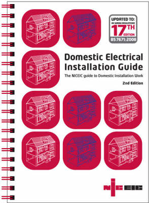 Domestic Electrical Installation Guide: The NICEIC Guide to Domestic Installation Work - Updated to IEE Wiring Regulations 17th Edition BS 7671: 2008 (Spiral bound)
