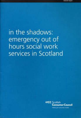 In the Shadows: Emergency Out of Hours Social Work Services in Scotland (Paperback)