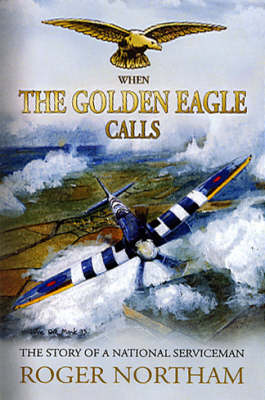 When the Golden Eagle Calls: The Story of a National Serviceman (Hardback)